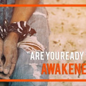Are You Ready To Be Awakened? Arising From Slavery To Sonship.