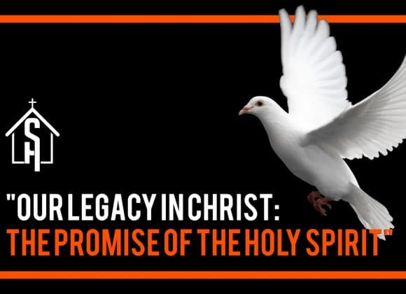 Our Legacy in Christ: The Promise of the Holy Spirit