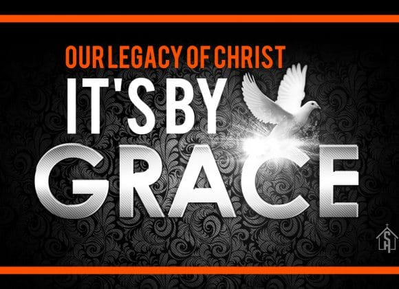 Our Legacy of Christ: It's By Grace