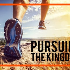 Pursuing The Kingdom