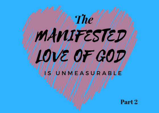 The Manifested Love Of GOD Is Unmeasurable- Part 2