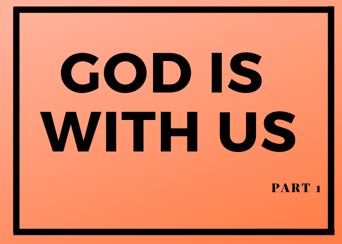 God Is With Us- Part 1