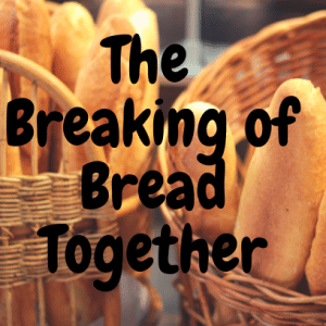 The Breaking Of Bread Together