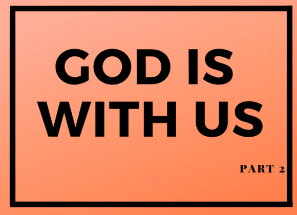 God Is With Us – Part 2