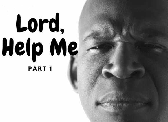 Lord, Help Me – Part 1