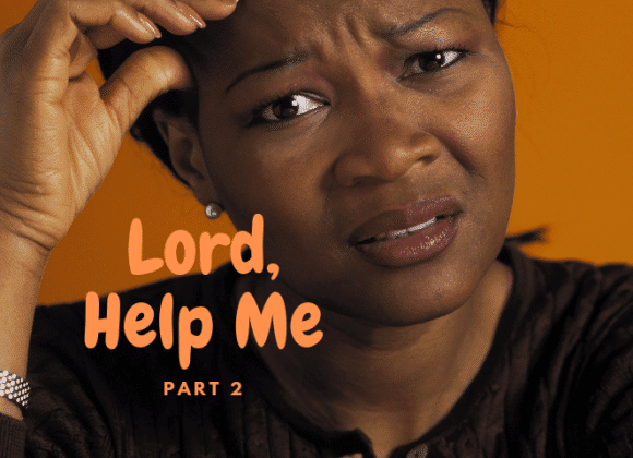 Lord, Help Me- Part 2