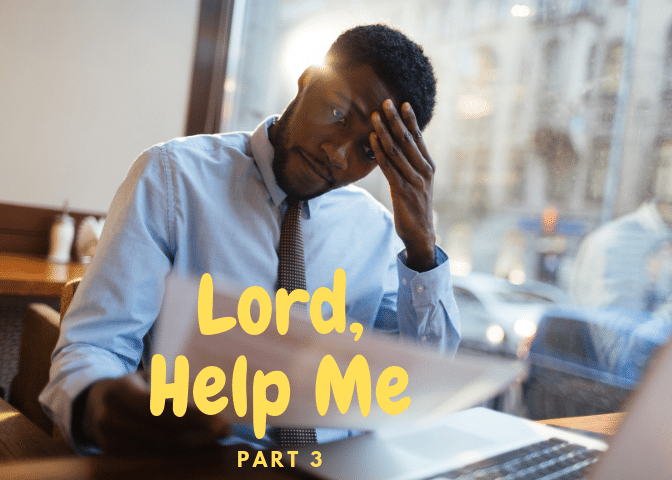 Lord, Help Me- Part 3