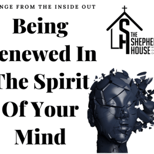 Being Renewed In The Spirit Of Your Mind